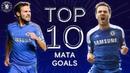 Juan Matas 10 Best Chelsea Goals Chelsea Tops
