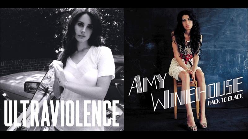 Back To Ultraviolence Amy Winehouse Lana Del Rey Mashup